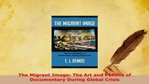 PDF  The Migrant Image The Art and Politics of Documentary During Global Crisis Ebook