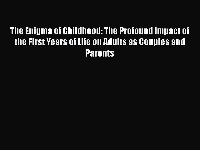Read The Enigma of Childhood: The Profound Impact of the First Years of Life on Adults as Couples