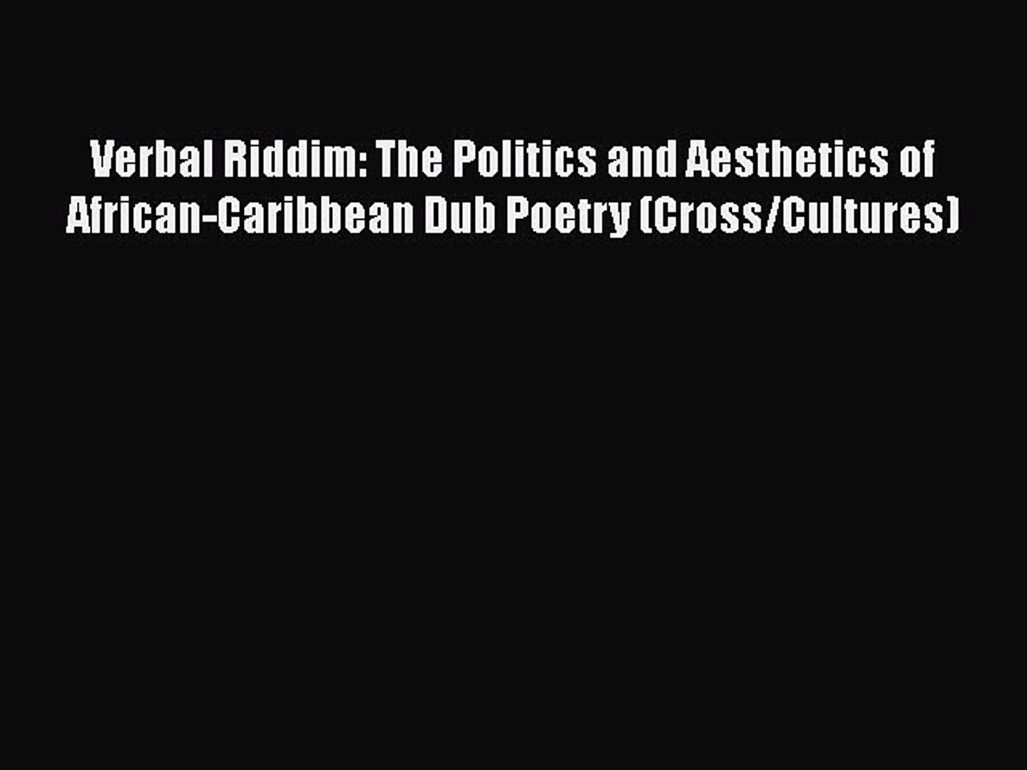 PDF Verbal Riddim: The Politics and Aesthetics of African-Caribbean Dub Poetry (Cross/Cultures)