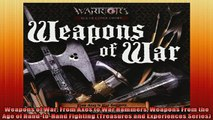FREE DOWNLOAD  Weapons of War From Axes to War Hammers Weapons From the Age of HandtoHand Fighting  FREE BOOOK ONLINE