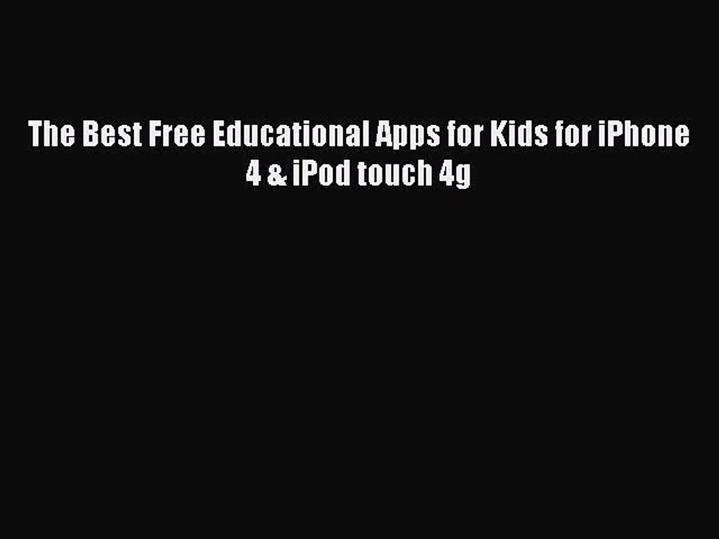 [Read PDF] The Best Free Educational Apps for Kids for iPhone 4 & iPod  touch 4g Download Free
