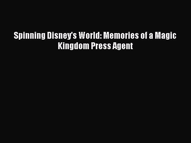 Read Spinning Disney's World: Memories of a Magic Kingdom Press Agent E-Book Free