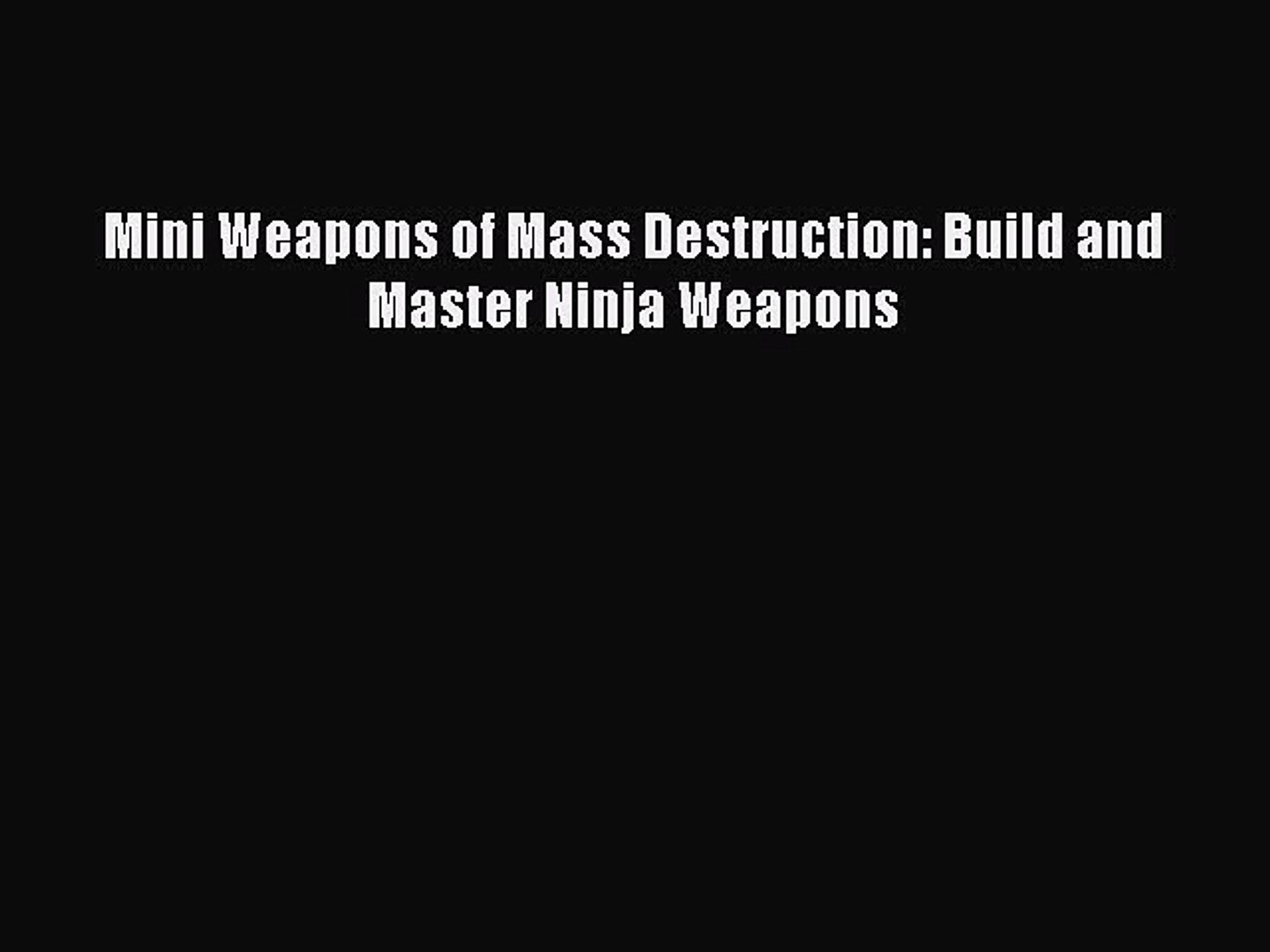 Read Books Mini Weapons of Mass Destruction: Build and Master Ninja Weapons E-Book Download