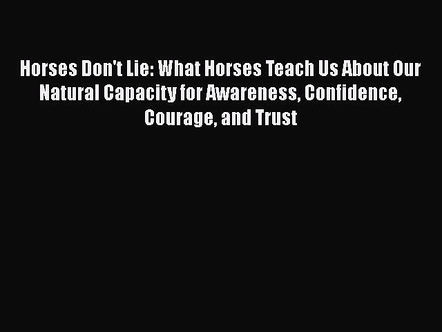Read Books Horses Don't Lie: What Horses Teach Us About Our Natural Capacity for Awareness