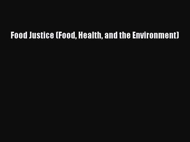 Read Books Food Justice (Food Health and the Environment) ebook textbooks