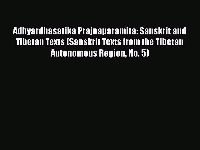 Download Adhyardhasatika Prajnaparamita: Sanskrit and Tibetan Texts (Sanskrit Texts from the