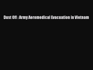 Download Dust Off : Army Aeromedical Evacuation in Vietnam Ebook Free