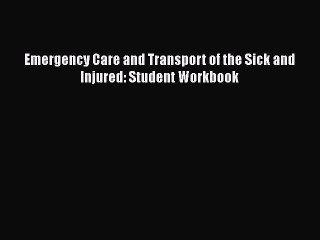Read Emergency Care and Transport of the Sick and Injured: Student Workbook PDF Online