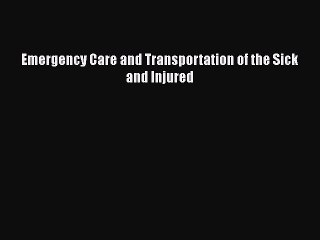 Read Emergency Care and Transportation of the Sick and Injured PDF Online