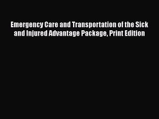 Download Emergency Care and Transportation of the Sick and Injured Advantage Package Print