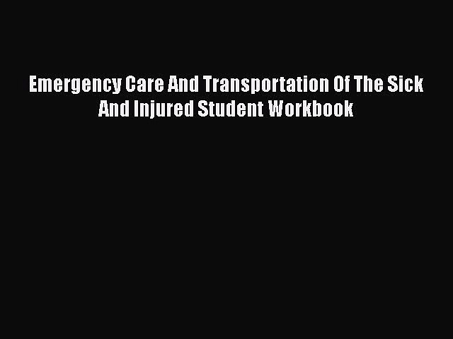 Download Emergency Care And Transportation Of The Sick And Injured Student Workbook Ebook Online