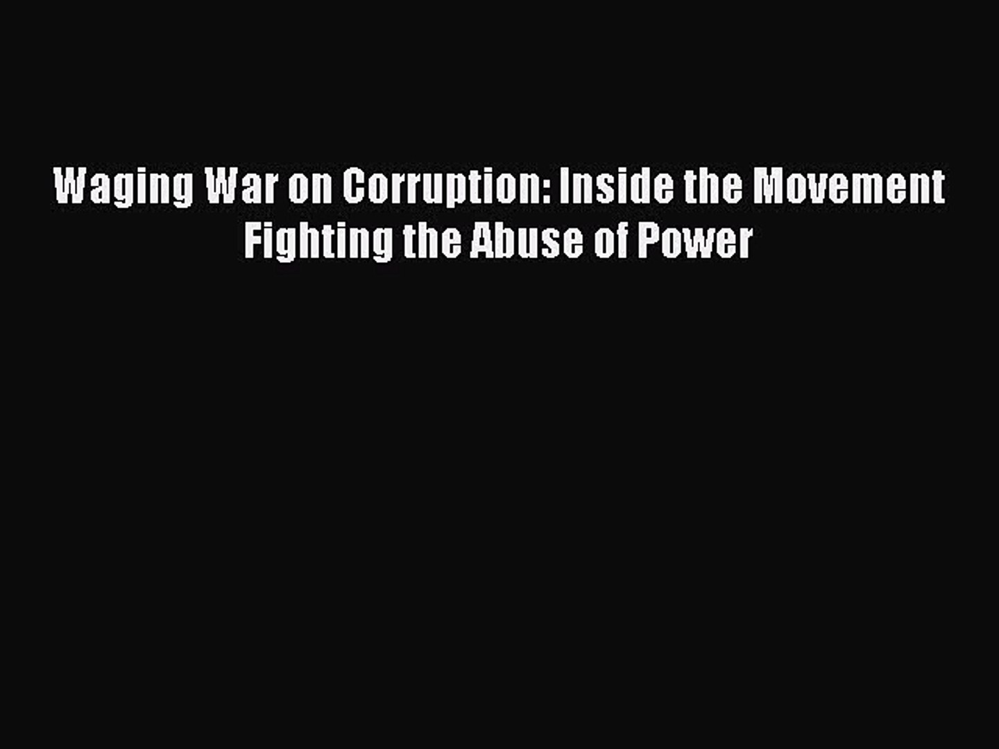 [PDF] Waging War on Corruption: Inside the Movement Fighting the Abuse of Power [Download]