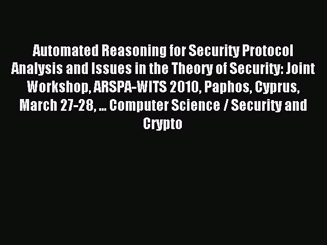 Read Automated Reasoning for Security Protocol Analysis and Issues in the Theory of Security: