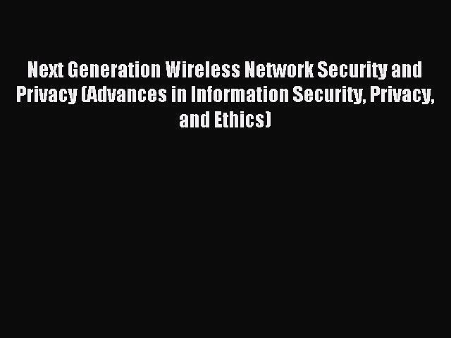 Read Next Generation Wireless Network Security and Privacy (Advances in Information Security
