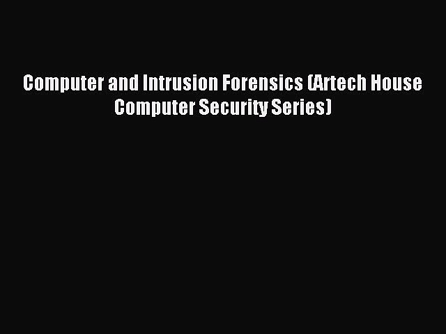 Read Computer and Intrusion Forensics (Artech House Computer Security Series) PDF Free