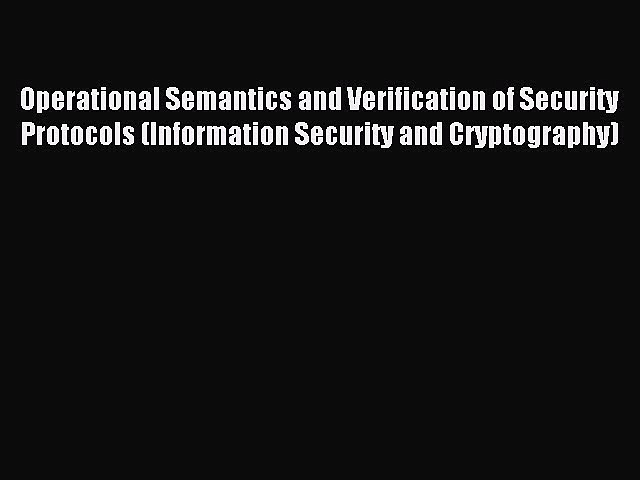 Read Operational Semantics and Verification of Security Protocols (Information Security and