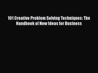 FREE DOWNLOAD 101 Creative Problem Solving Techniques: The