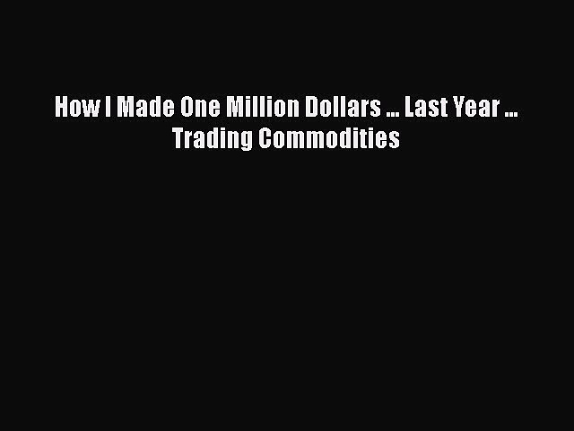 READbook How I Made One Million Dollars … Last Year … Trading Commodities READ  ONLINE