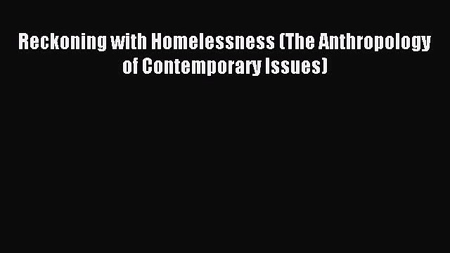 READ book  Reckoning with Homelessness (The Anthropology of Contemporary Issues)#  Full Ebook