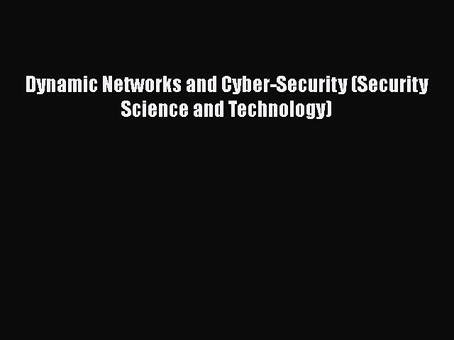 [PDF] Dynamic Networks and Cyber-Security (Security Science and Technology) [Read] Full Ebook