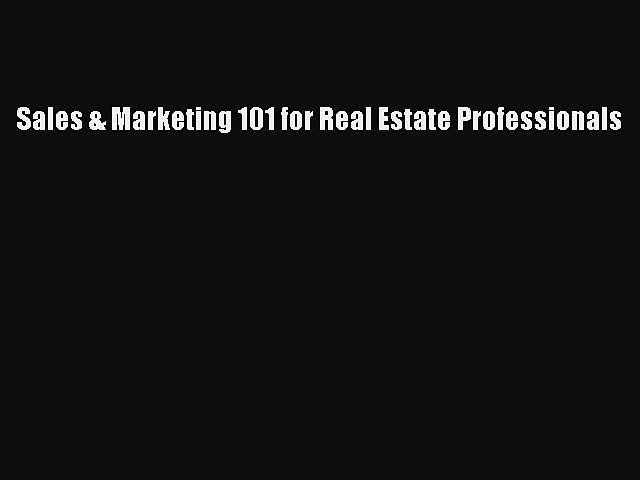 Download Sales & Marketing 101 for Real Estate Professionals PDF Online