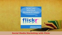 Download  Social Media Marketing with Flickr  Read Online