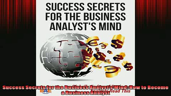 FREE DOWNLOAD  Success Secrets for the Business Analysts Mind How to Become a Business Analyst  FREE BOOOK ONLINE