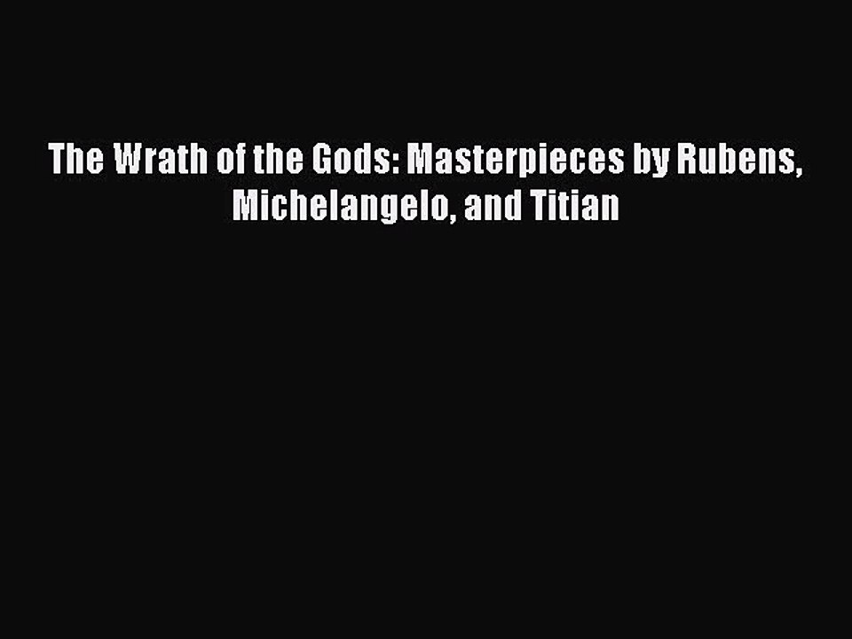 and Titian The Wrath of the Gods Masterpieces by Rubens Michelangelo