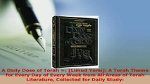 Download  A Daily Dose of Torah  Limud Yomi A Torah Theme for Every Day of Every Week from All  Read Online