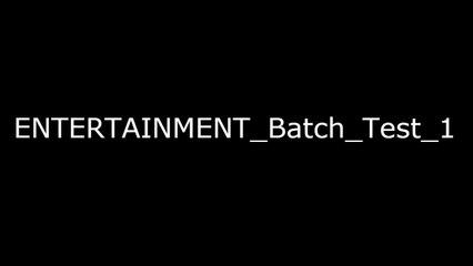 ENTERTAINMENT_Batch_Test_1