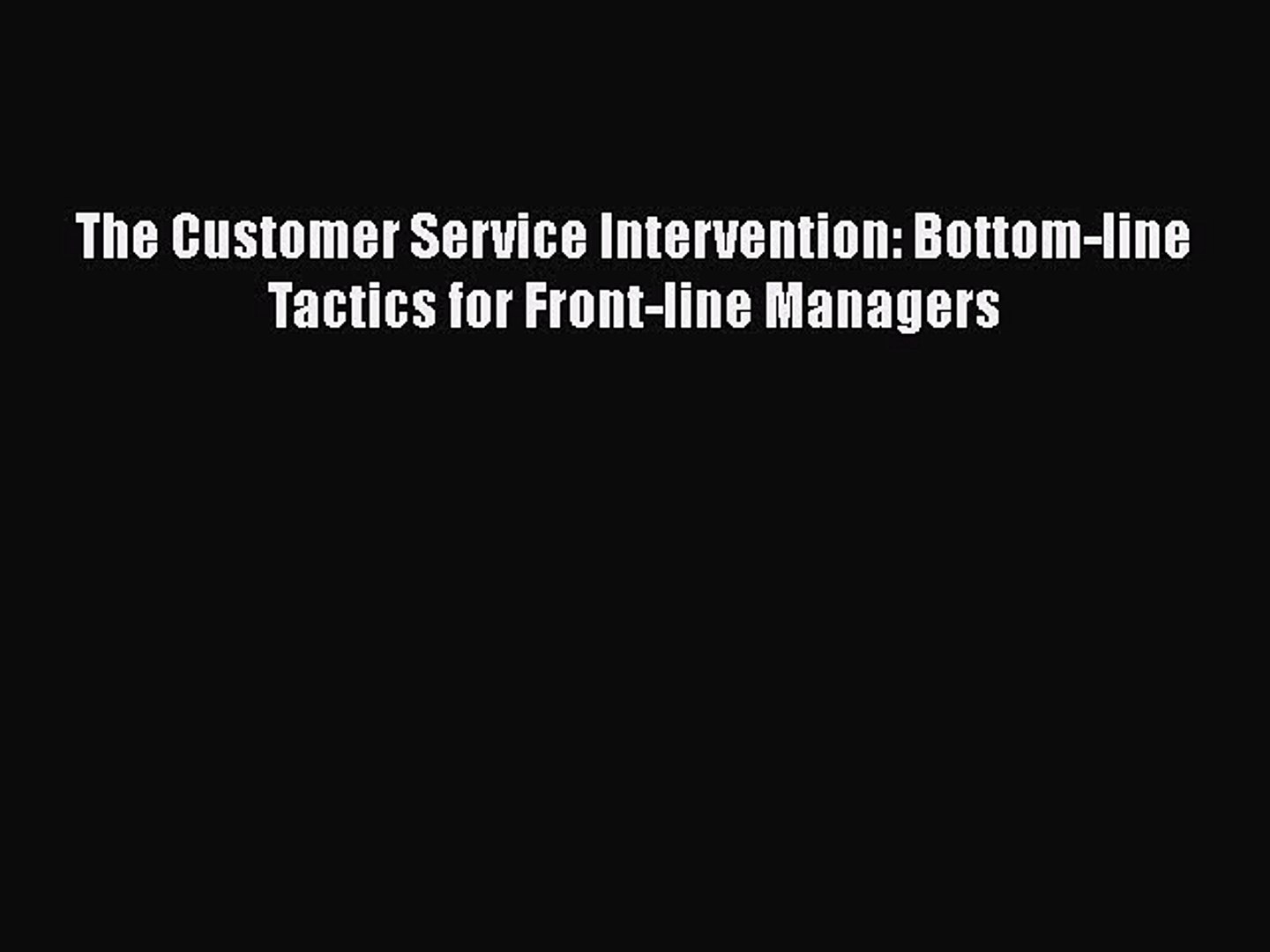 [Read book] The Customer Service Intervention: Bottom-line Tactics for Front-line Managers