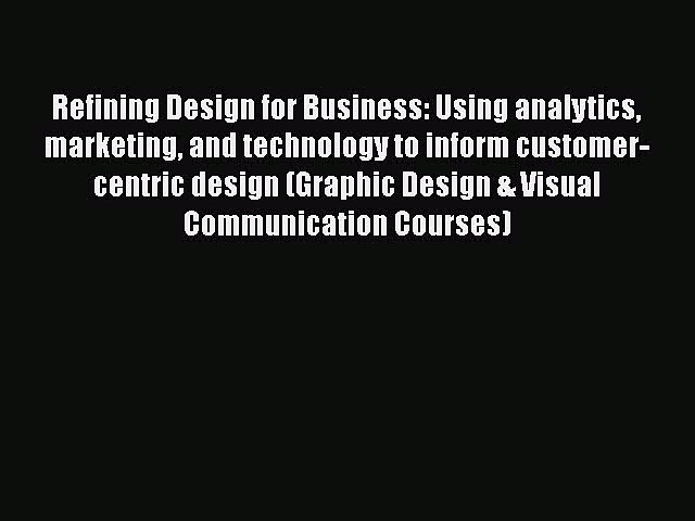[Read book] Refining Design for Business: Using analytics marketing and technology to inform