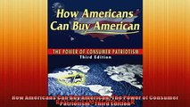 READ book  How Americans Can Buy American The Power of Consumer Patriotism  Third Edition READ ONLINE
