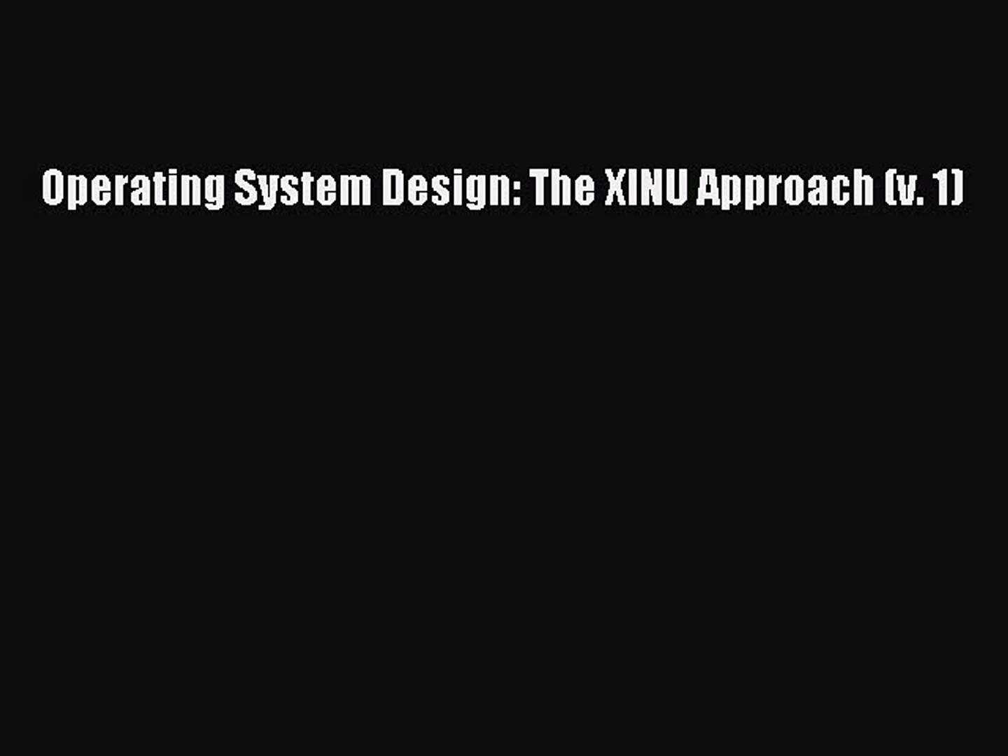Read Pdf Operating System Design The Xinu Approach V 1 Ebook Online Video Dailymotion