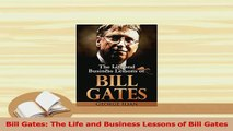 PDF  Bill Gates The Life and Business Lessons of Bill Gates Read Online