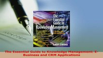 PDF  The Essential Guide to Knowledge Management EBusiness and CRM Applications Free Books