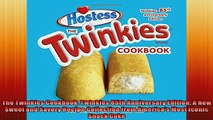 FREE DOWNLOAD  The Twinkies Cookbook Twinkies 85th Anniversary Edition A New Sweet and Savory Recipe READ ONLINE