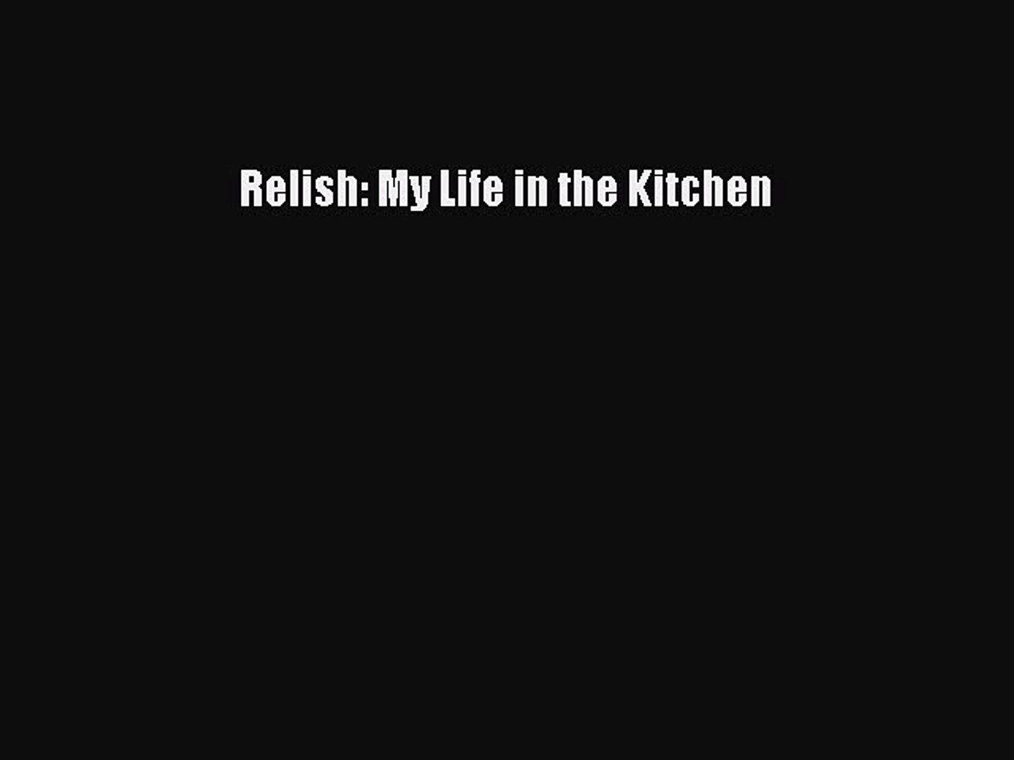 Read Book Relish My Life In The Kitchen Ebook