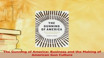 Read  The Gunning of America Business and the Making of American Gun Culture PDF Online