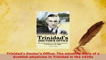 Download  Trinidads Doctors Office The amusing diary of a Scottish physician in Trinidad in the Download Online