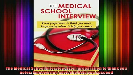 READ book  The Medical School Interview From preparation to thank you notes Empowering advice to Full Free