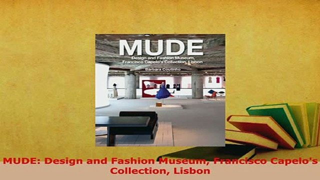 Download Mude Design And Fashion Museum Francisco Capelos Collection Lisbon Pdf Full Ebook Video Dailymotion