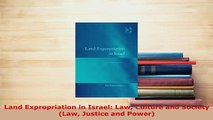 Download  Land Expropriation in Israel Law Culture and Society Law Justice and Power  EBook