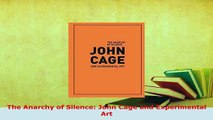 PDF  The Anarchy of Silence John Cage and Experimental Art Free Books