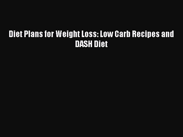 [PDF] Diet Plans for Weight Loss: Low Carb Recipes and DASH Diet Download Online
