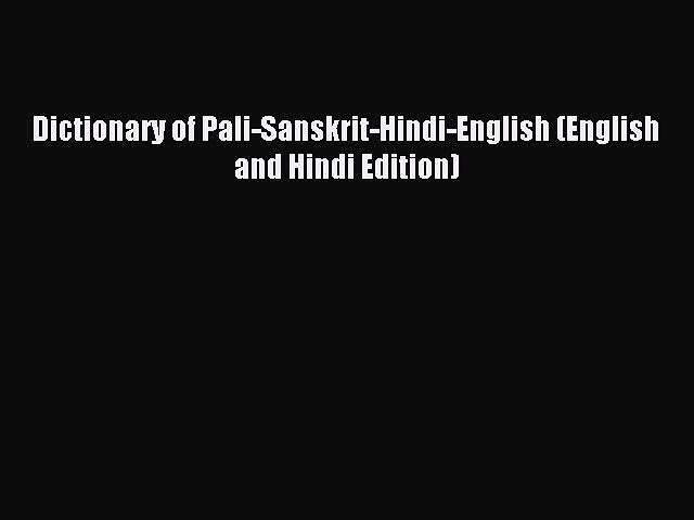 Read Dictionary of Pali-Sanskrit-Hindi-English (English and Hindi Edition) Ebook Free