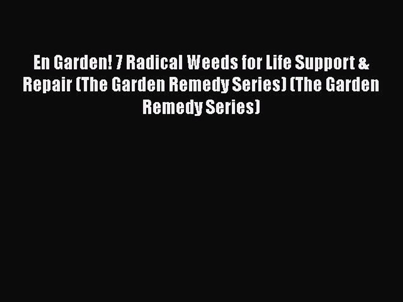 Book En Garden! 7 Radical Weeds for Life Support & Repair (The Garden Remedy Series) (The Garden