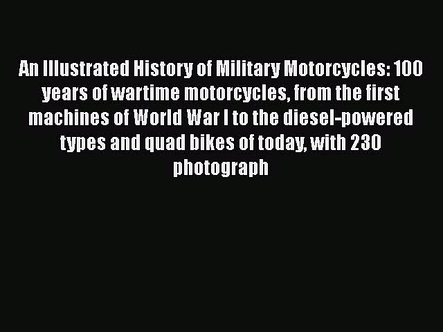 [Read Book] An Illustrated History of Military Motorcycles: 100 years of wartime motorcycles
