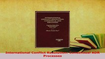 PDF  International Conflict Resolution Consensual ADR Processes Free Books