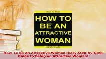 PDF  How To Be An Attractive Woman Easy StepbyStep Guide to Being an Attractive Woman Read Full Ebook